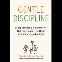 Gentle Discipline: Using Emotional Connection--Not Punishmen…