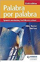 Palabra por Palabra Sixth Edition: Spanish Vocabulary for Edexcel A-level (Edexcel a Level) (Spanish Edition)