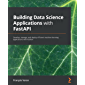 Building Data Science Applications with FastAPI: Develop, ma…