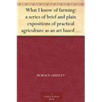 What I know of farming: a series of brief and plain expositi…