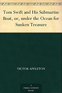 Tom Swift and His Submarine Boat, or, under the Ocean for Sunken Treasure (English Edition)