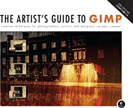 The Artist's Guide to GIMP, 2nd Edition: Creative Techniques for Photographers, Artists, and Designers (English Edition)
