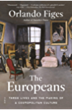 The Europeans: Three Lives and the Making of a Cosmopolitan…
