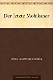 Der letzte Mohikaner (最后的莫希干人 (德文版)) (免费公版书) (German Edition…
