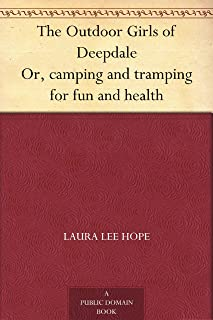 The Outdoor Girls of Deepdale Or, camping and tramping for fun and health (English Edition)