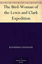 The Bird-Woman of the Lewis and Clark Expedition (English Edition)