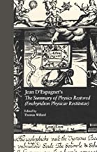 Jean D'Espagnet's The Summary of Physics Restored (Enchyridion Physicae Restitutae): The 1651 Translation with D'Espagnet'...