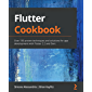 Flutter Cookbook: Over 100 proven techniques and solutions f…