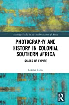 Photography and History in Colonial Southern Africa: Shades of Empire (Routledge Studies in the Modern History of Africa)...
