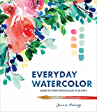 Everyday Watercolor: Learn to Paint Watercolor in 30 Days (E…