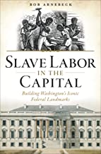 Slave Labor in the Capital: Building Washington's Iconic Federal Landmarks (English Edition)