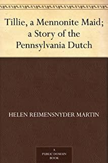Tillie, a Mennonite Maid; a Story of the Pennsylvania Dutch (免费公版书) (English Edition)