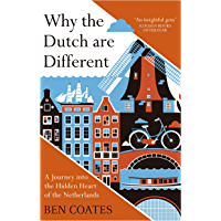 Why the Dutch are Different: A Journey into the Hidden Heart…