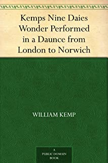 Kemps Nine Daies Wonder Performed in a Daunce from London to Norwich (English Edition)