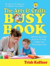 The Arts & Crafts Busy Book: 365 Art and Craft Activities to Keep Toddlers and Preschoolers Busy (Busy Books) (English Edi...