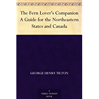 The Fern Lover's Companion A Guide for the Northeastern Stat…