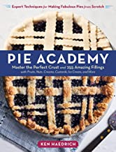 Pie Academy: Master the Perfect Crust and 255 Amazing Fillings, with Fruits, Nuts, Creams, Custards, Ice Cream, and More; ...