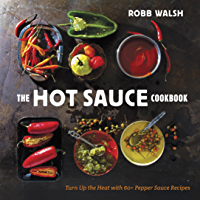 The Hot Sauce Cookbook: Turn Up the Heat with 60+ Pepper Sau…