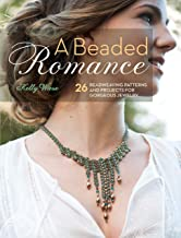 A Beaded Romance: 26 Beadweaving Patterns and Projects for Gorgeous Jewelry (English Edition)