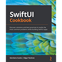 SwiftUI Cookbook: Discover solutions and best practices to t…