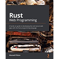 Rust Web Programming: A hands-on guide to developing fast an…