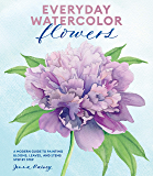 Everyday Watercolor Flowers: A Modern Guide to Painting Bloo…