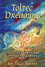 Toltec Dreaming: Don Juan's Teachings on the Energy Body (English Edition)