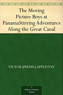 The Moving Picture Boys at Panama Stirring Adventures Along the Great Canal (English Edition)