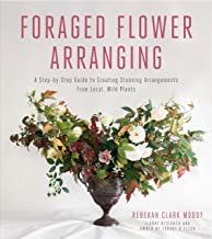 Foraged Flower Arranging: A Step-by-Step Guide to Creating Stunning Arrangements from Local, Wild Plants (English Edition)