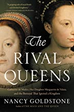 The Rival Queens: Catherine de' Medici, Her Daughter Marguerite de Valois, and the Betrayal that Ignited a Kingdom (Englis...