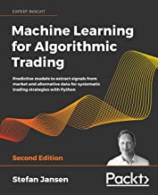 Machine Learning for Algorithmic Trading: Predictive models to extract signals from market and alternative data for system...