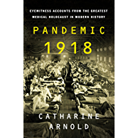 Pandemic 1918: Eyewitness Accounts from the Greatest Medical…