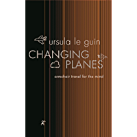 Changing Planes: Armchair Travel for the Mind (GOLLANCZ S.F…