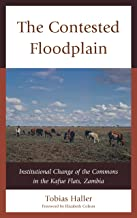 The Contested Floodplain: Institutional Change of the Commons in the Kafue Flats, Zambia (English Edition)