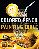 Colored Pencil Painting Bible: Techniques for Achieving Lumi…