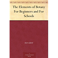 The Elements of Botany For Beginners and For Schools (Englis…