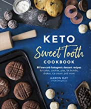 Keto Sweet Tooth Cookbook: 80 Low-carb Ketogenic Dessert Recipes for Cakes, Cookies, Pies, Fat Bombs, Shakes, Ice Cream, a...