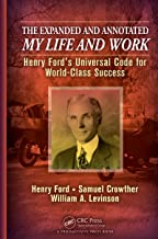 The Expanded and Annotated My Life and Work: Henry Ford's Universal Code for World-Class Success (English Edition)