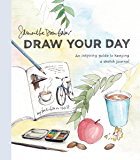 Draw Your Day: An Inspiring Guide to Keeping a Sketch Journa…
