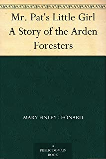 Mr. Pat's Little Girl A Story of the Arden Foresters (English Edition)