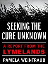 Seeking the Cure Unknown: A Report from the Lymelands (English Edition)