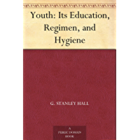 Youth: Its Education, Regimen, and Hygiene (免费公版书) (English…