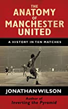The Anatomy of Manchester United: A History in Ten Matches (English Edition)