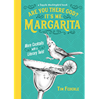 Are You There God? It's Me, Margarita: More Cocktails with a…
