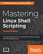 Mastering Linux Shell Scripting,: A practical guide to Linux command-line, Bash scripting, and Shell programming, 2nd Edit...