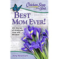 Chicken Soup for the Soul: Best Mom Ever!: 101 Stories of Gr…