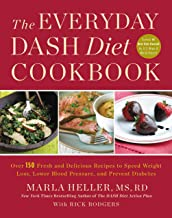 The Everyday DASH Diet Cookbook: Over 150 Fresh and Delicious Recipes to Speed Weight Loss, Lower Blood Pressure, and Prev...