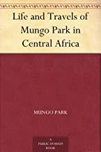 Life and Travels of Mungo Park in Central Africa (English Edition)