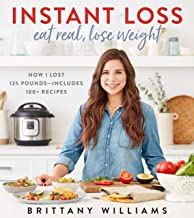 Instant Loss: Eat Real, Lose Weight: How I Lost 125 Pounds—Includes 100+ Recipes (English Edition)
