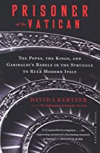 Prisoner of the Vatican: The Popes, the Kings, and Garibaldi's Rebels in the Struggle to Rule Modern Italy (English Edition)